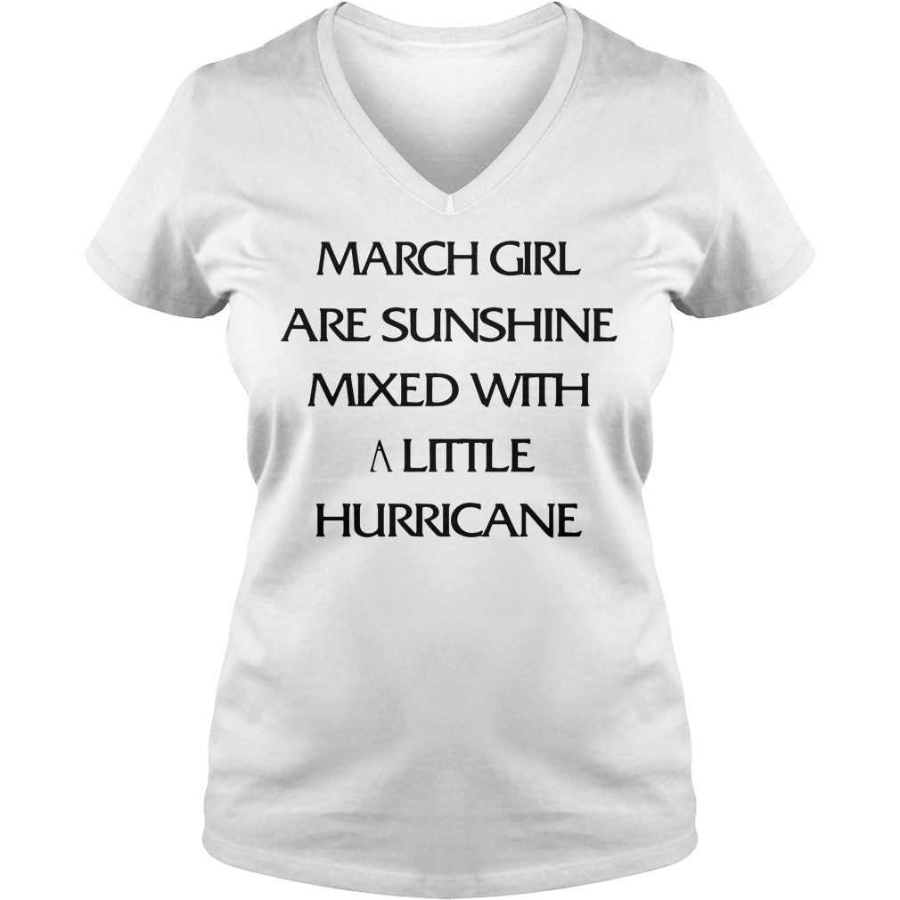 March Girl Are Sunshine Mixed With A Little Hurricane V Neck T Shirt