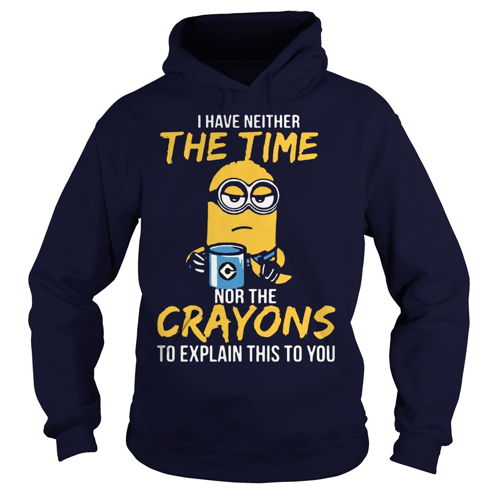 Minion Neither Time Crayons Explain Hoodie