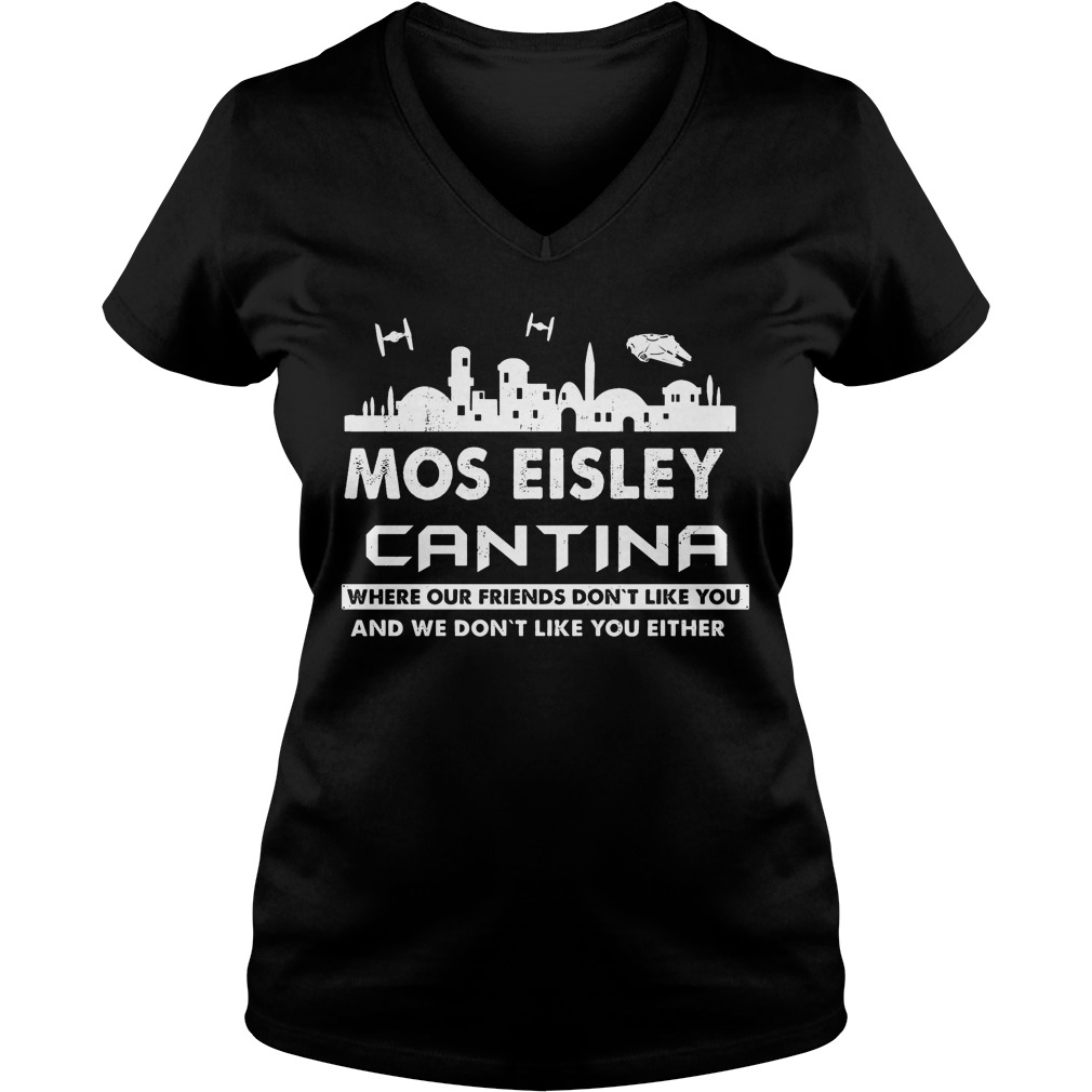 Mos Eisley Cantina Friends Dont Like Dont Like Either V Neck T Shirt
