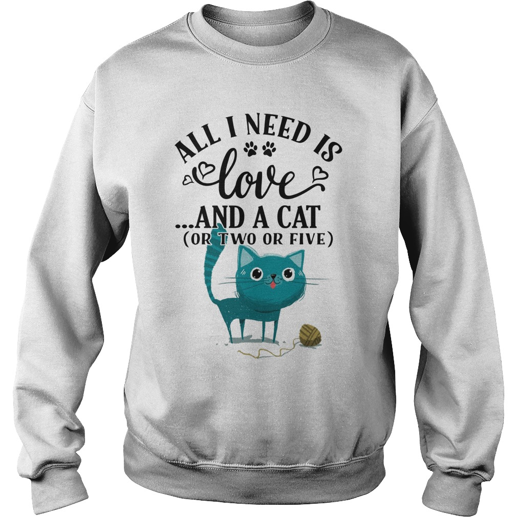All I Need Is Love And A Cat Shirt, Hoodie, Sweater And V Neck T Shirt