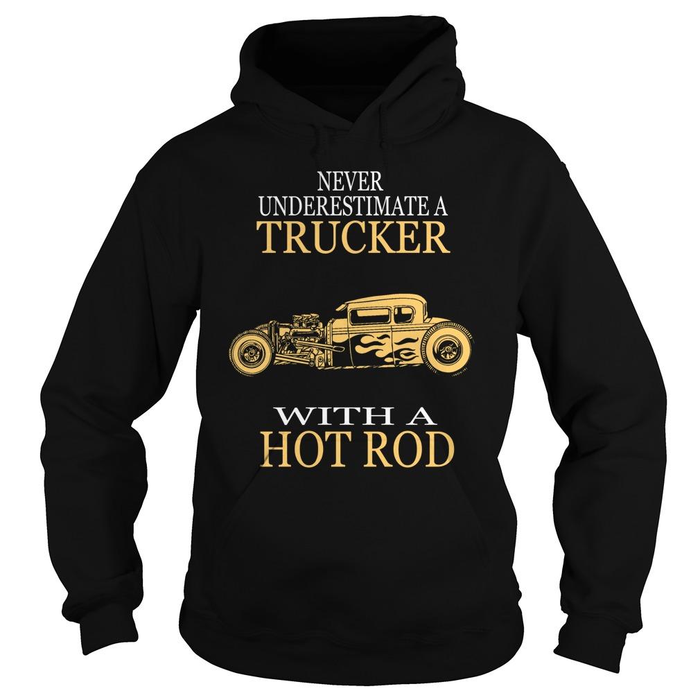 Never Underestimate Trucker Hot Rod Hoodie