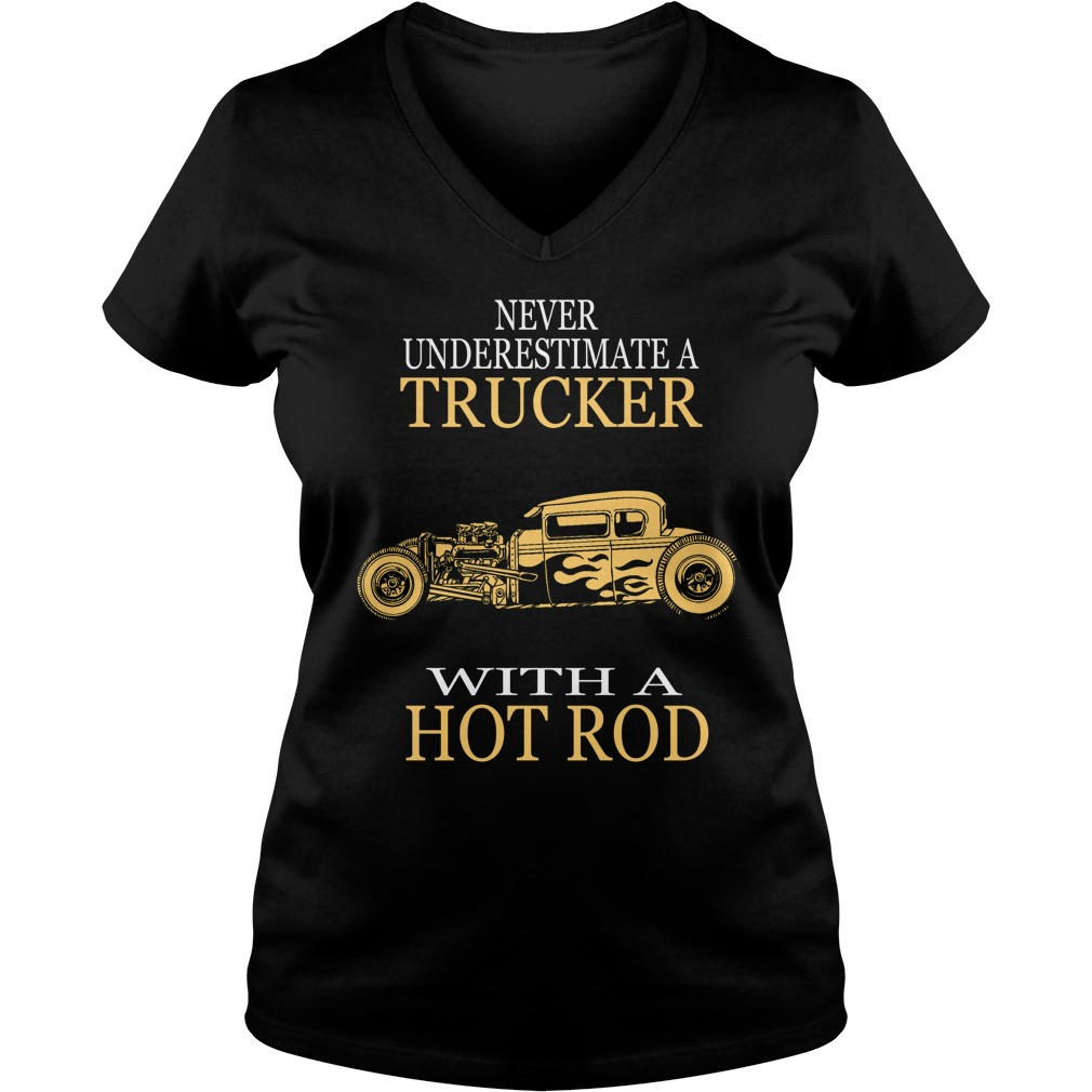 Never Underestimate Trucker Hot Rod V-neck t-shirt