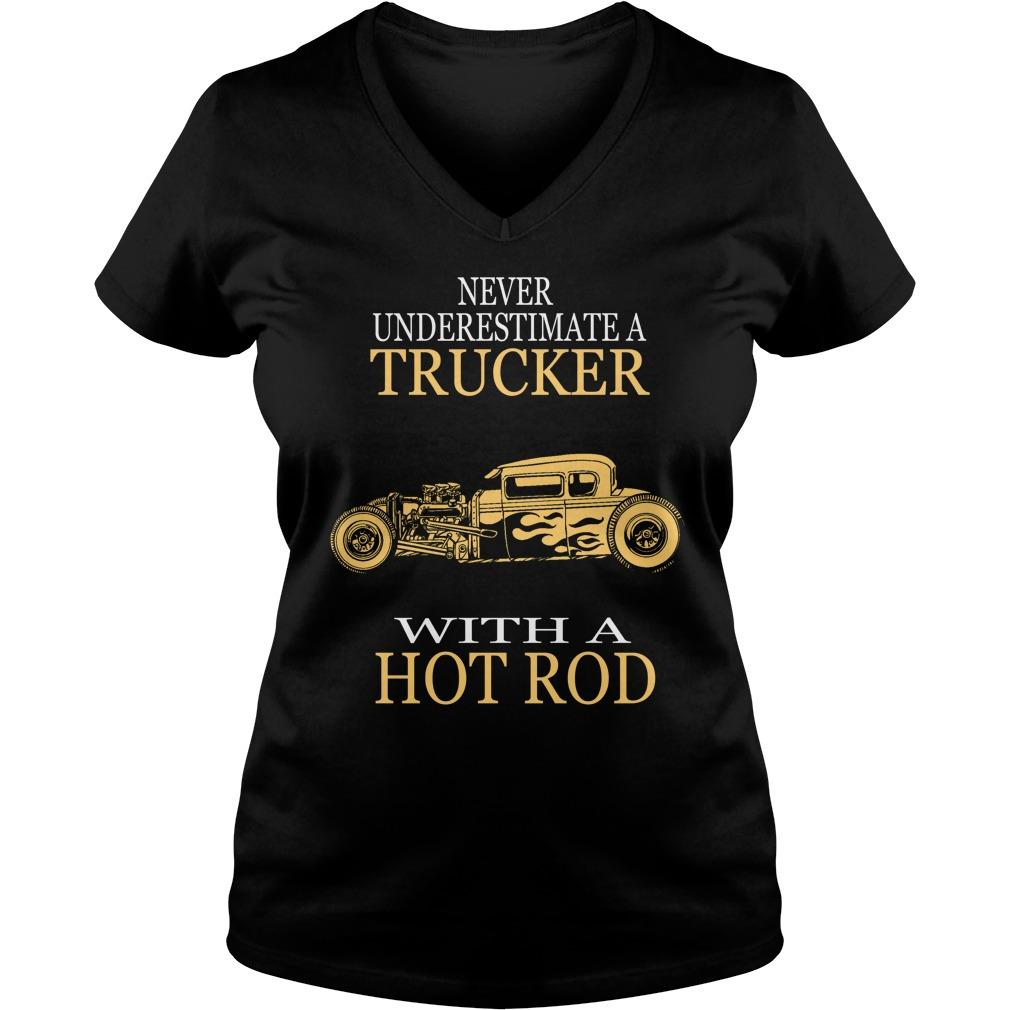 Never Underestimate Trucker Hot Rod V-neck t-shirt
