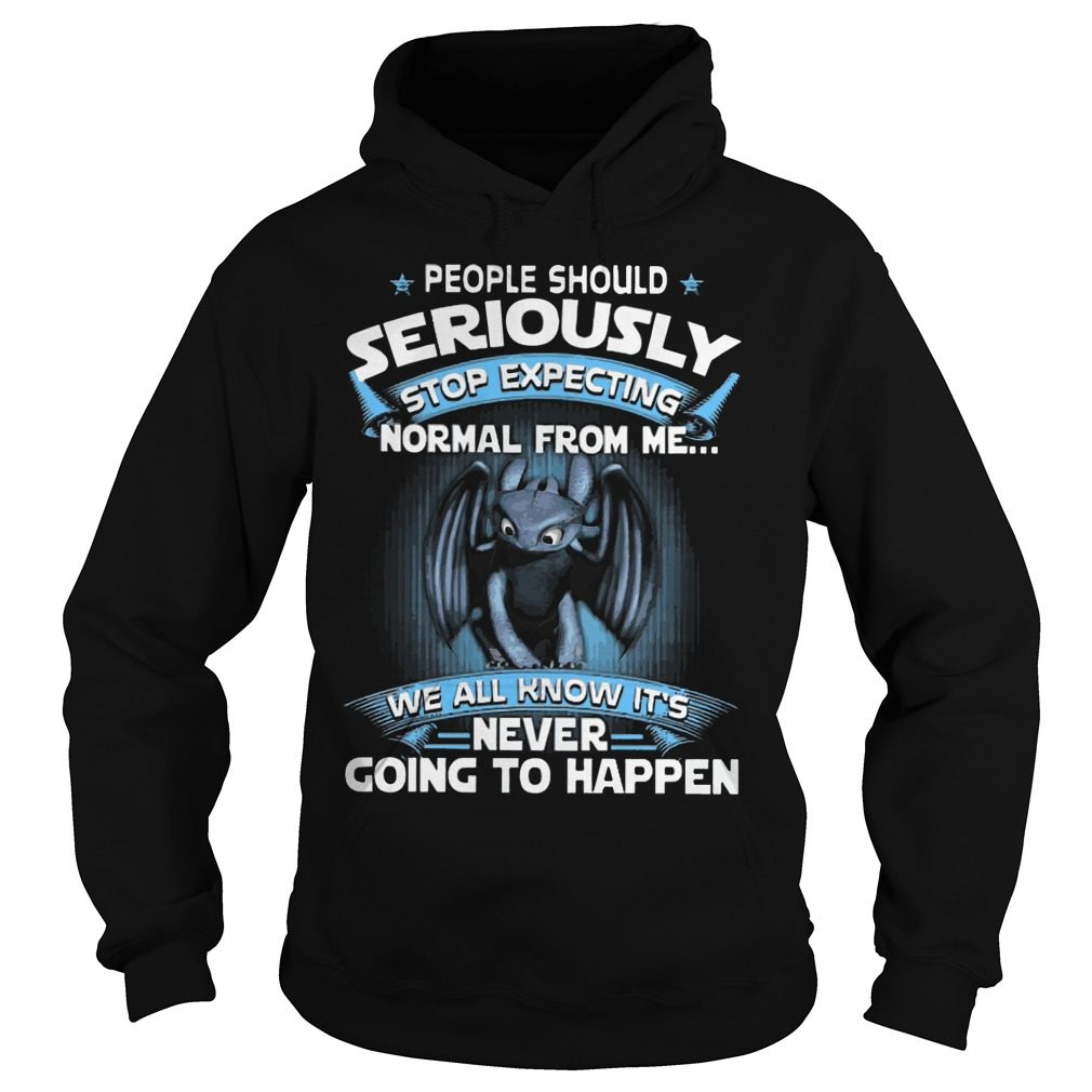 Night Fury People Should Seriously Stop Expecting Normal From Me Hoodie