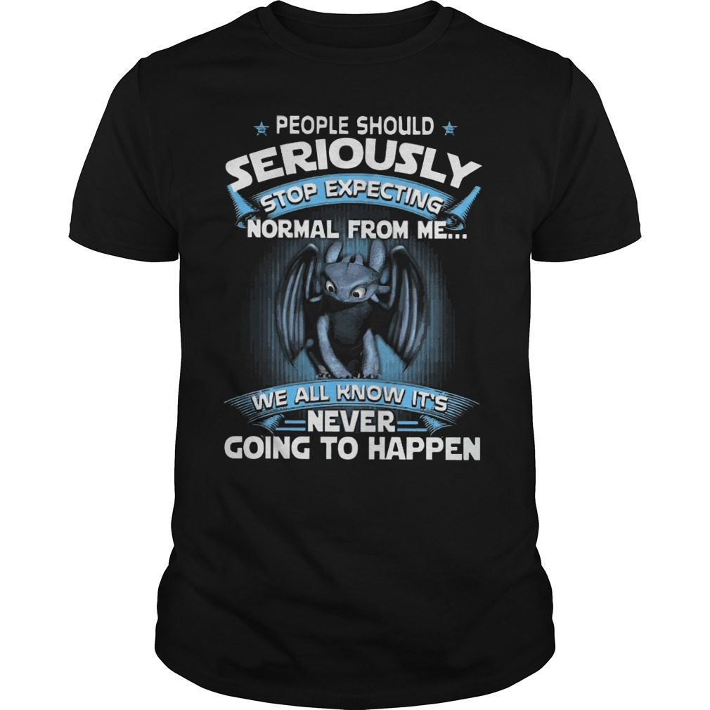 Night Fury People Should Seriously Stop Expecting Normal From Me Shirt