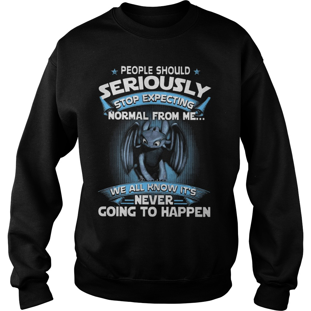 Night Fury People Should Seriously Stop Expecting Normal From Me Sweater