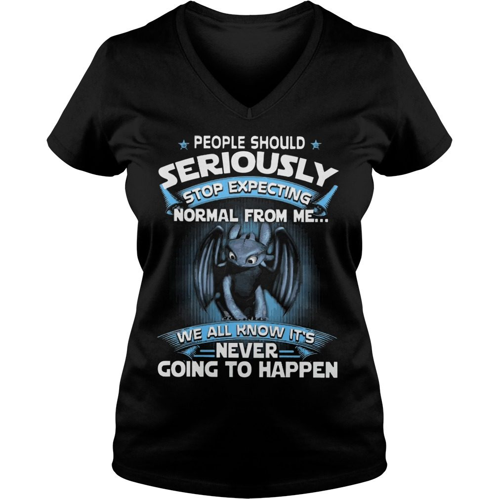 Night Fury People Should Seriously Stop Expecting Normal From Me V-neck t-shirt