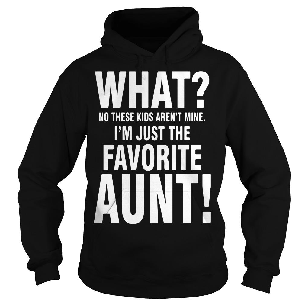 No Kids Arent Mine Im Just Favorite Aunt Hoodie