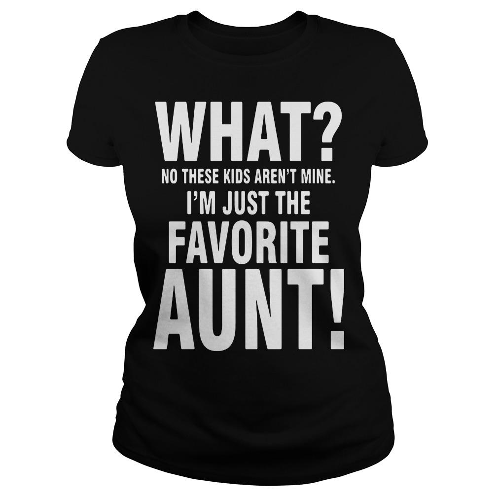 No Kids Arent Mine Im Just Favorite Aunt Ladies Tee