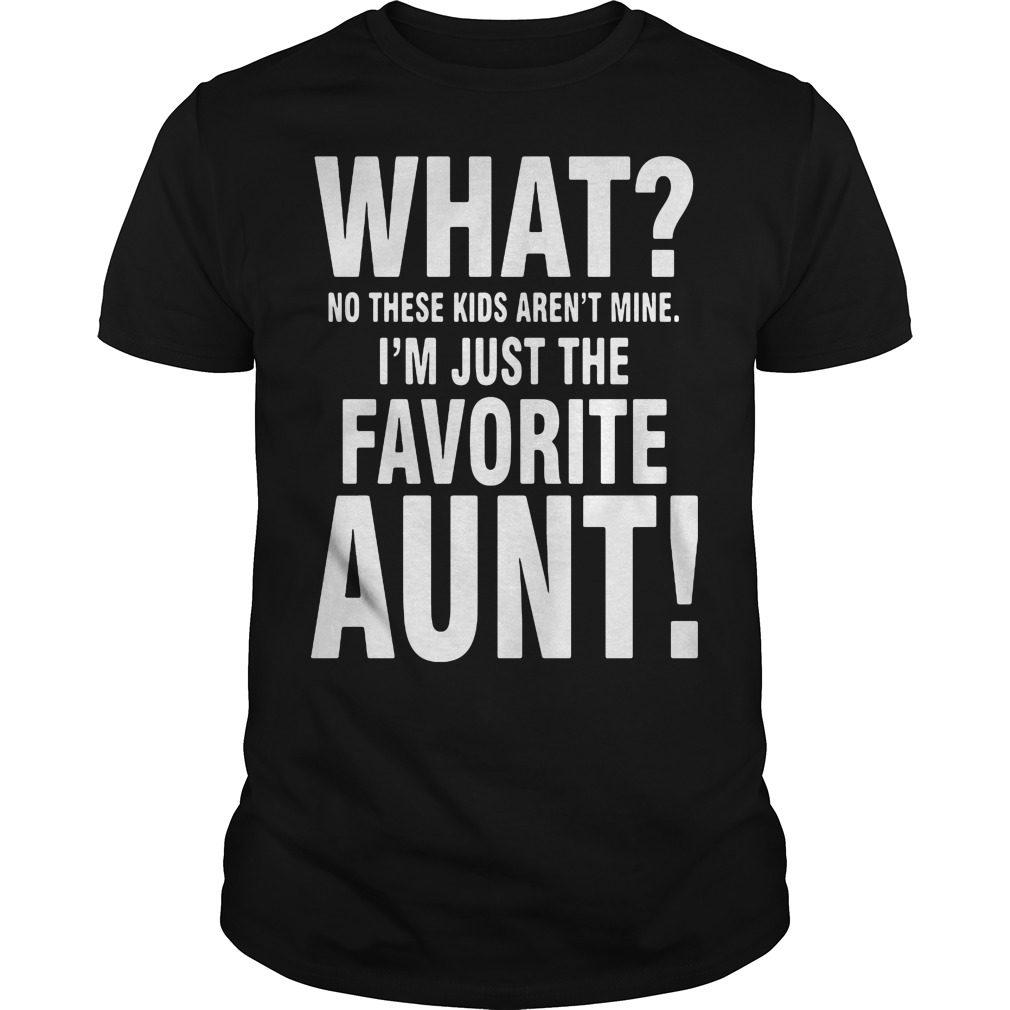 No Kids Arent Mine Im Just Favorite Aunt Shirt