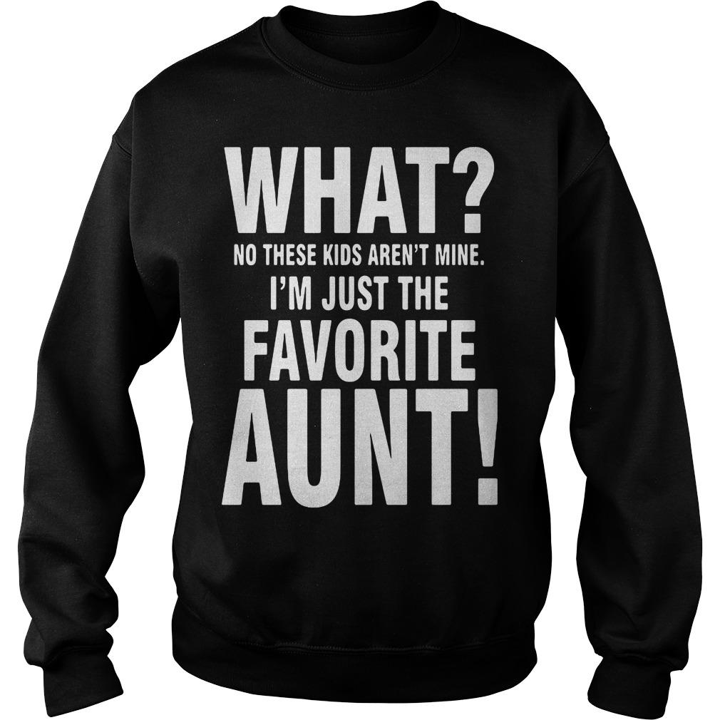 No Kids Arent Mine Im Just Favorite Aunt Sweater