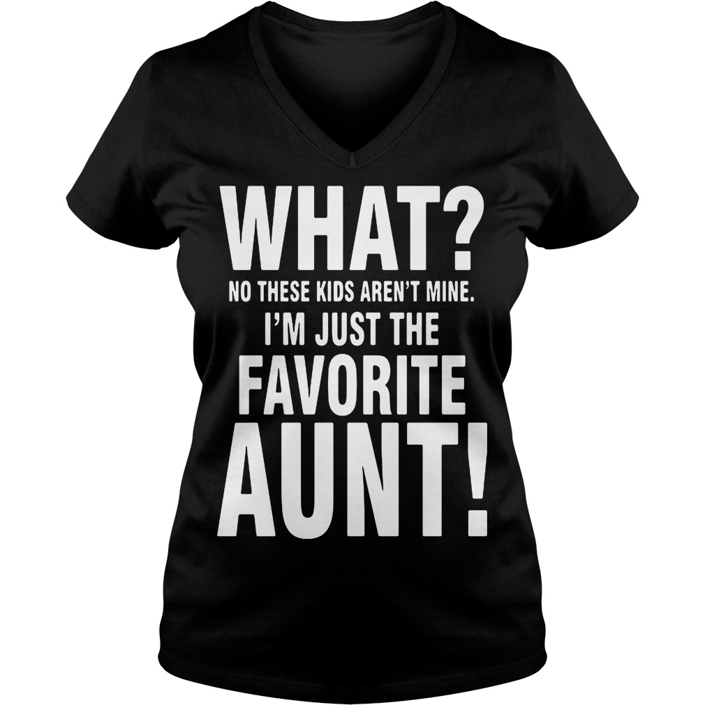 No Kids Arent Mine Im Just Favorite Aunt V Neck T Shirt