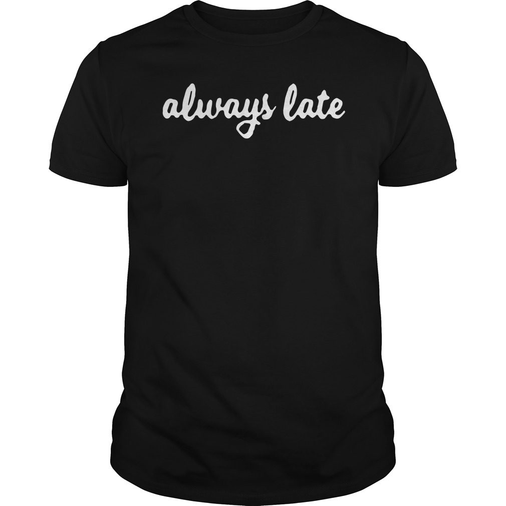 Official Always Late Shirt
