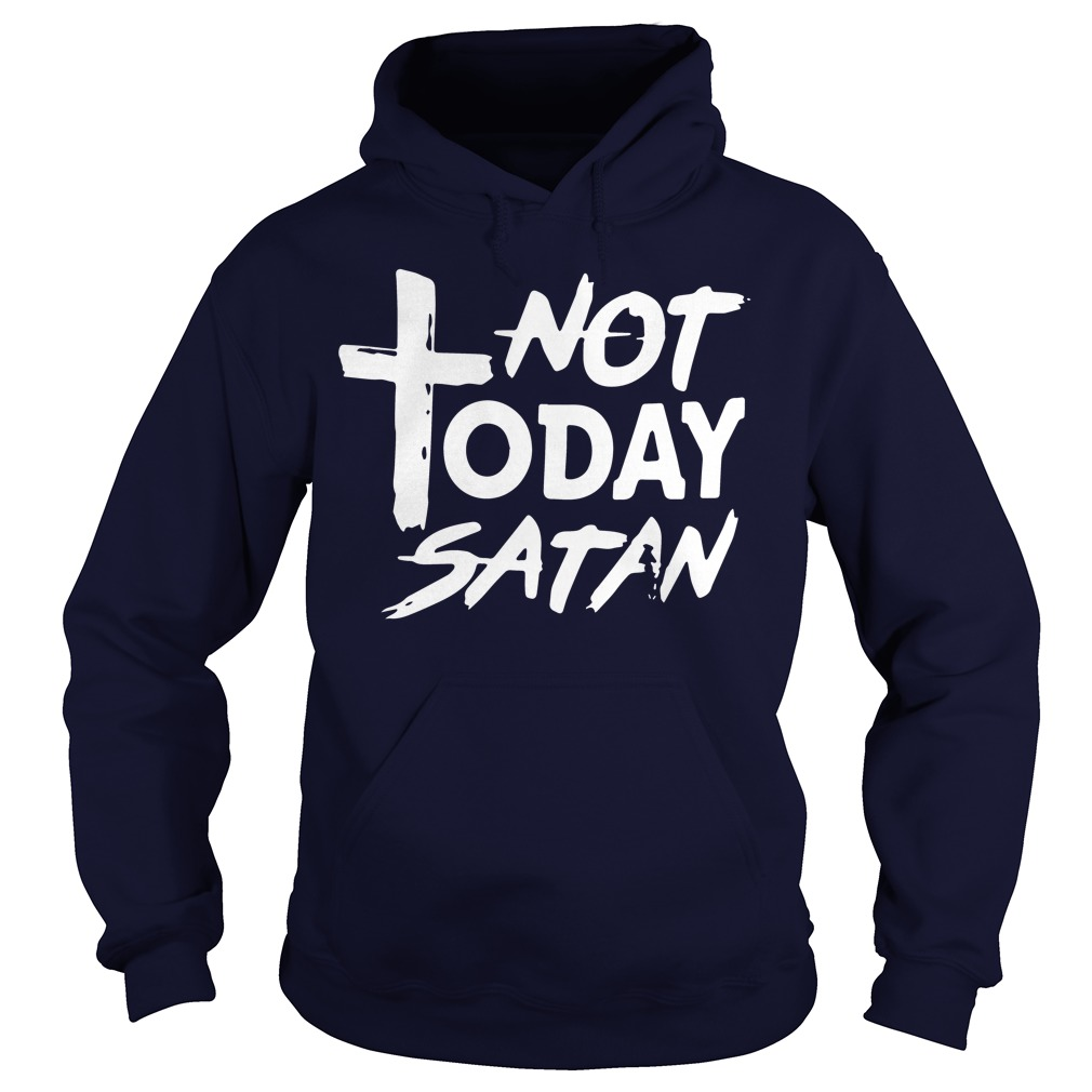 Official Not Today Satan Hoodie