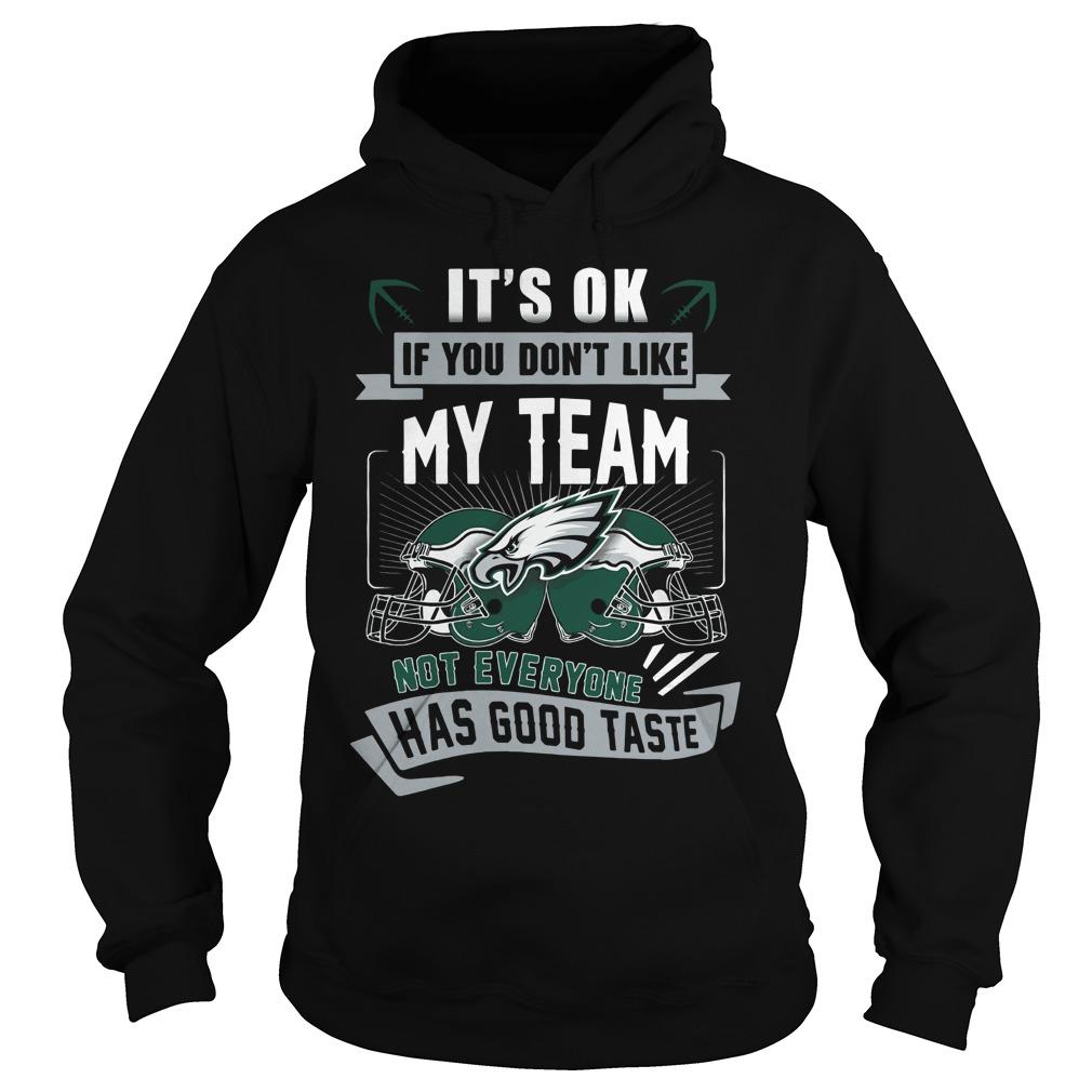 Ok Dont Like Team Not Everyone Good Taste Hoodie