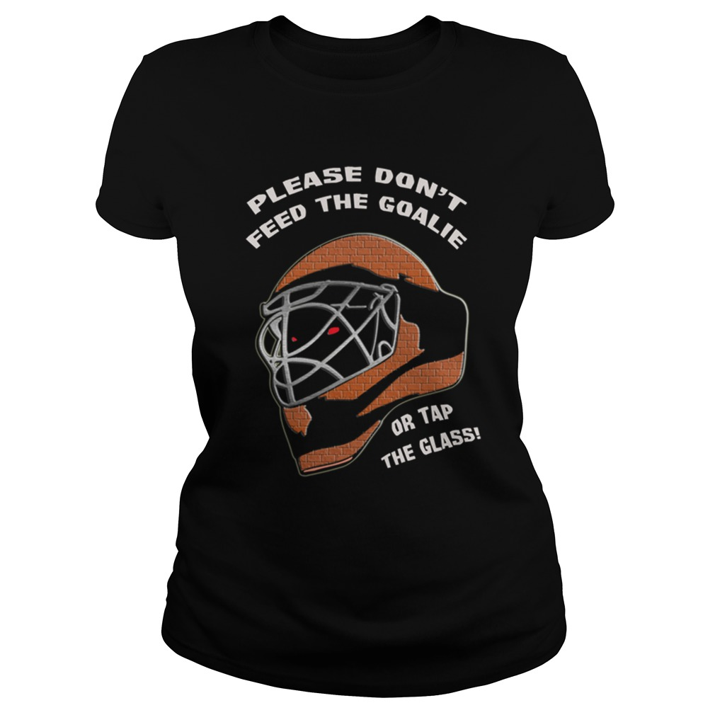 Please Dont Feed Goalie Tap Glass Ladies Tee