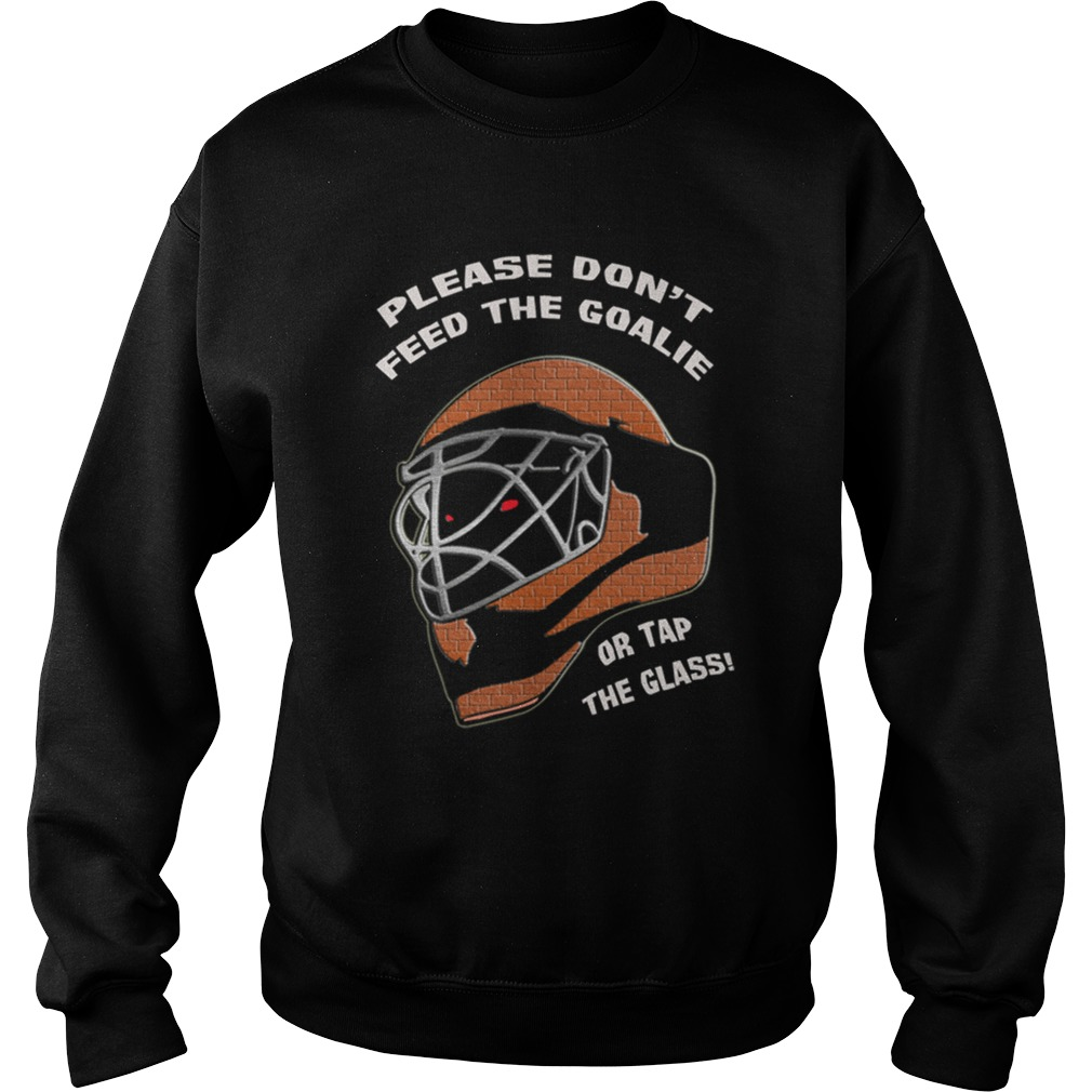 Please Dont Feed Goalie Tap Glass Sweater
