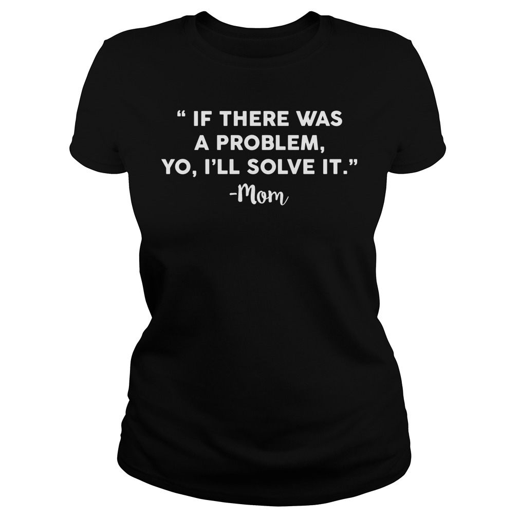 Problem Yo Ill Solve Ladies Tee