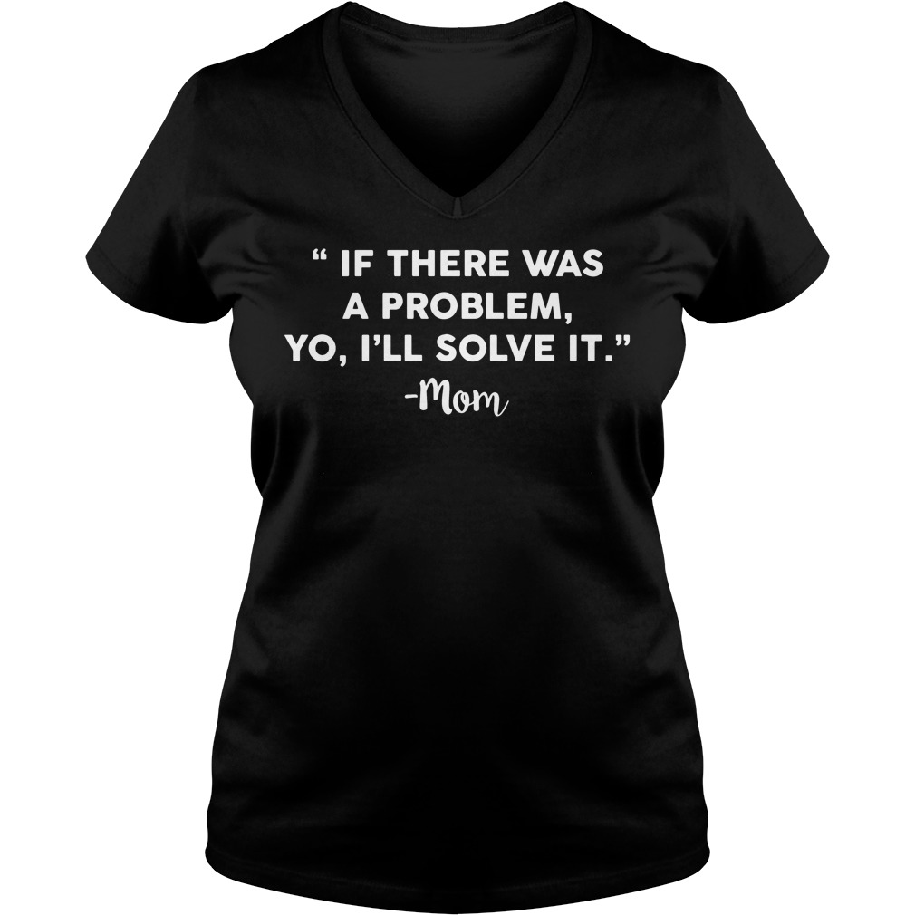 Problem Yo Ill Solve V Neck T Shirt
