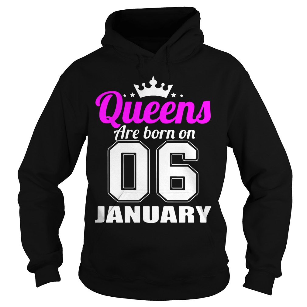 Queens Are Born On 06 January Hoodie