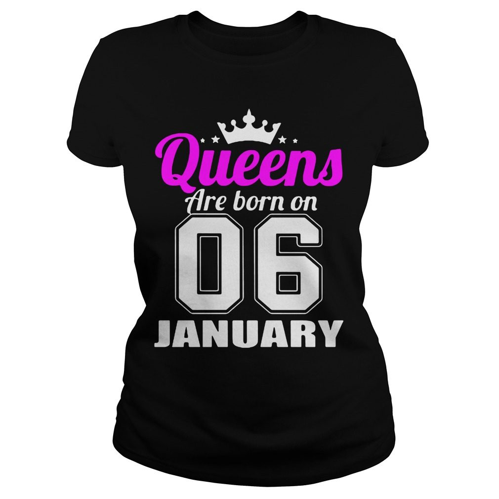 Queens Are Born On 06 January Ladies Tee