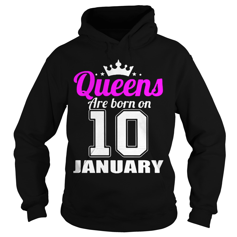Queens Are Born On 10 January Hoodie