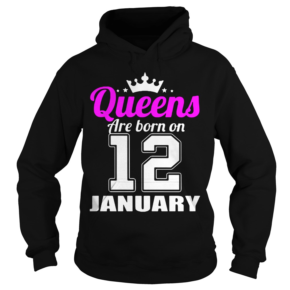 Queens Are Born On 12 January Hoodie