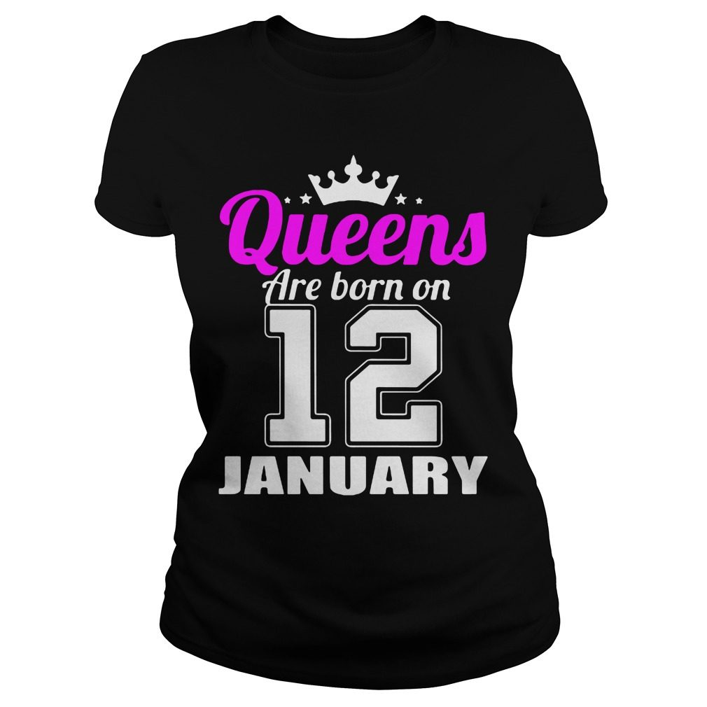Queens Are Born On 12 January Ladies Tee