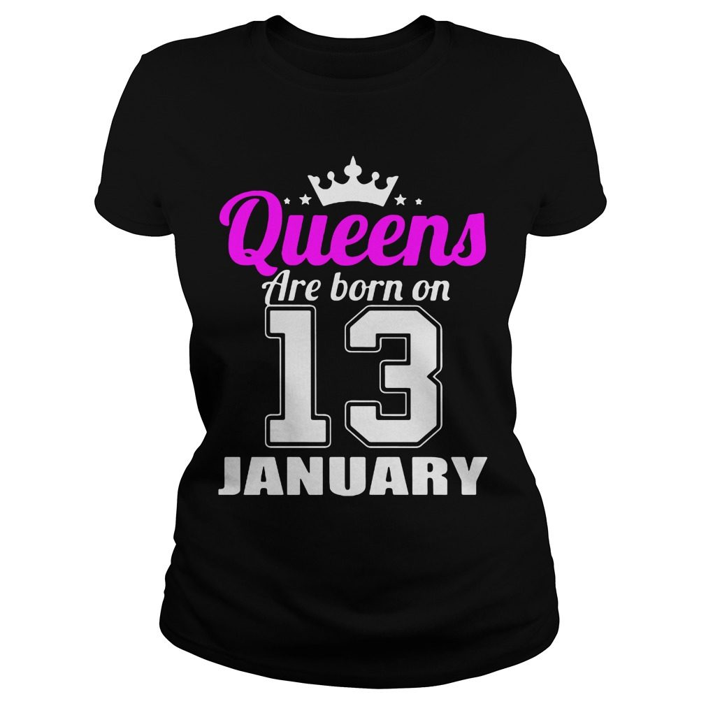 Queens Are Born On 13 Ladies Tee
