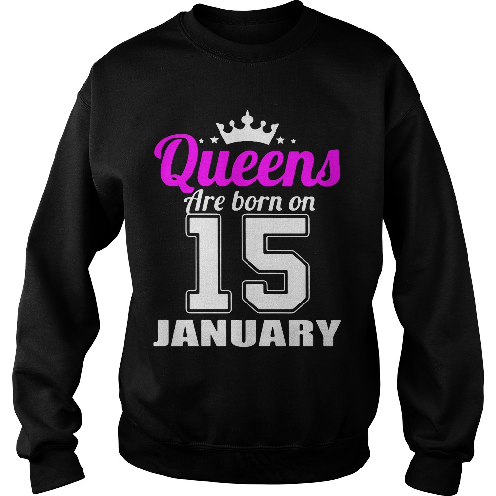 Queens Are Born On 15 January Shirt, Hoodie, Sweater And V Neck T Shirt