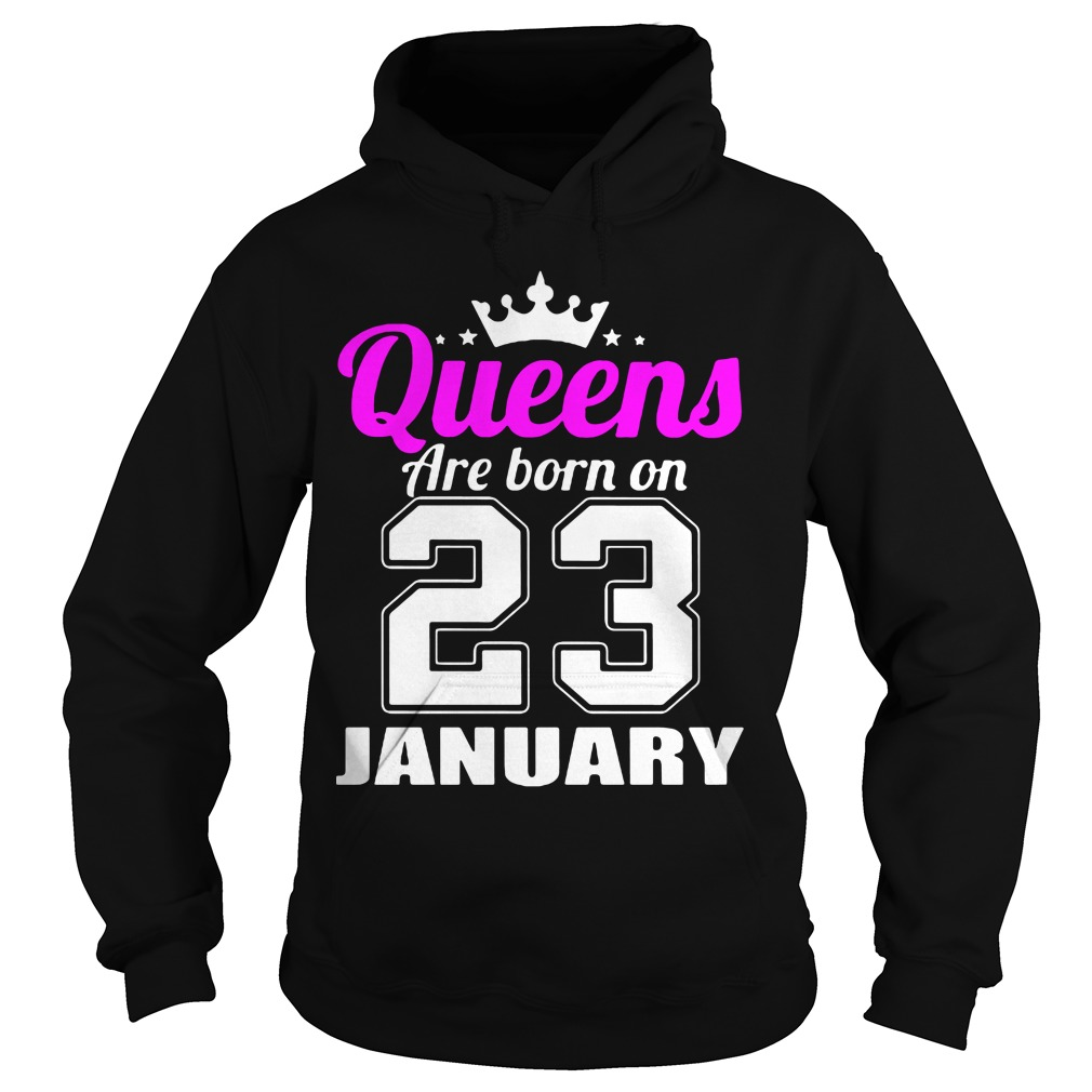 Queens Born 23 January Hoodie