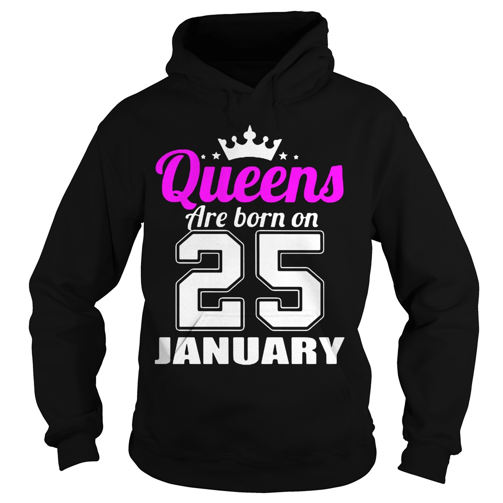 Queens Born 25 January Hoodie
