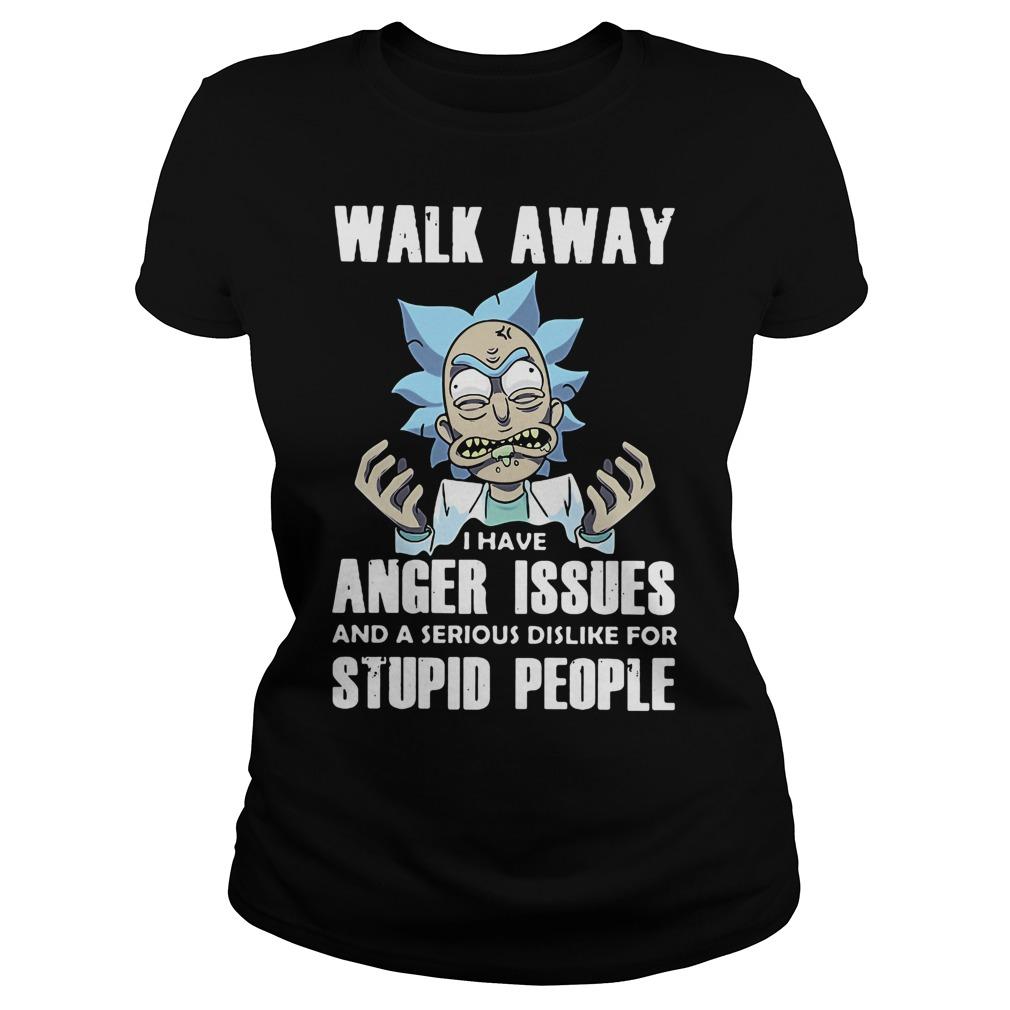 Rick Walk Away Anger Issues Serious Dislike Stupid People Ladies Tee