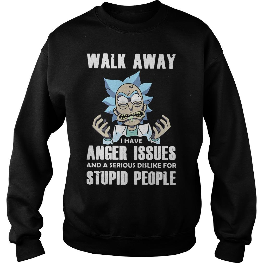 Rick Walk Away Anger Issues Serious Dislike Stupid People Sweater