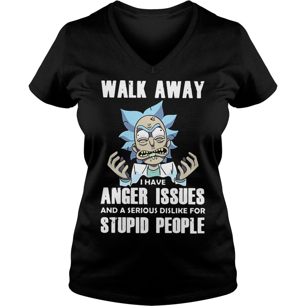 Rick Walk Away Anger Issues Serious Dislike Stupid People V-neck t-shirt