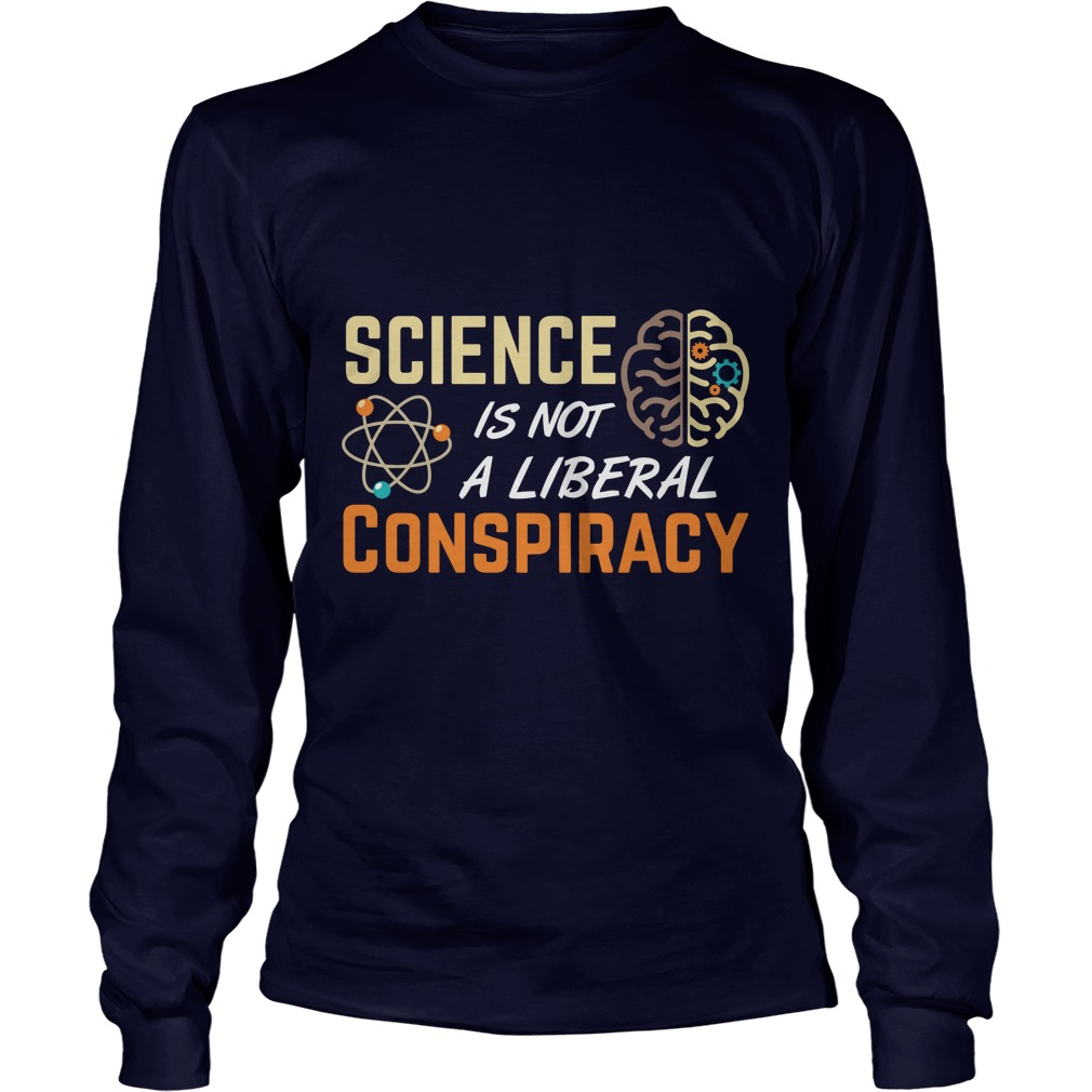 Science Not Liberal Conspiracy Awesome Longsleeve Tee