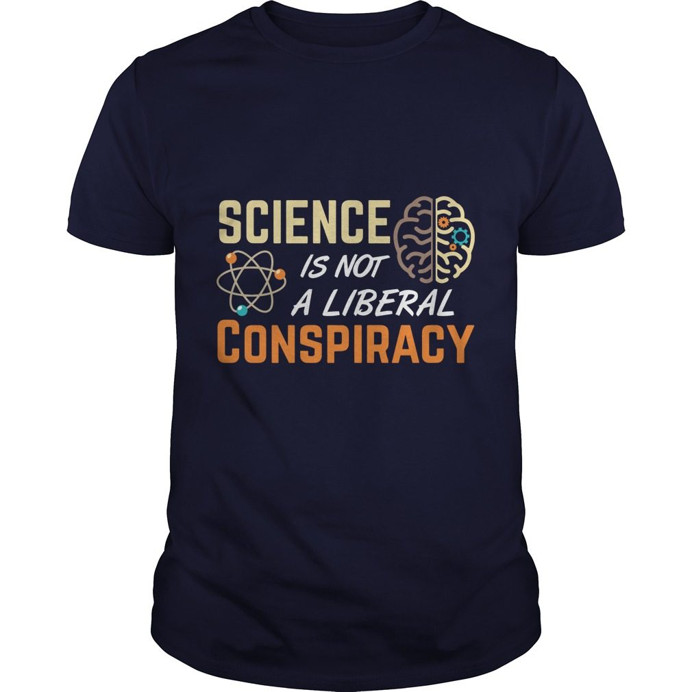 Science Not Liberal Conspiracy Awesome Shirt