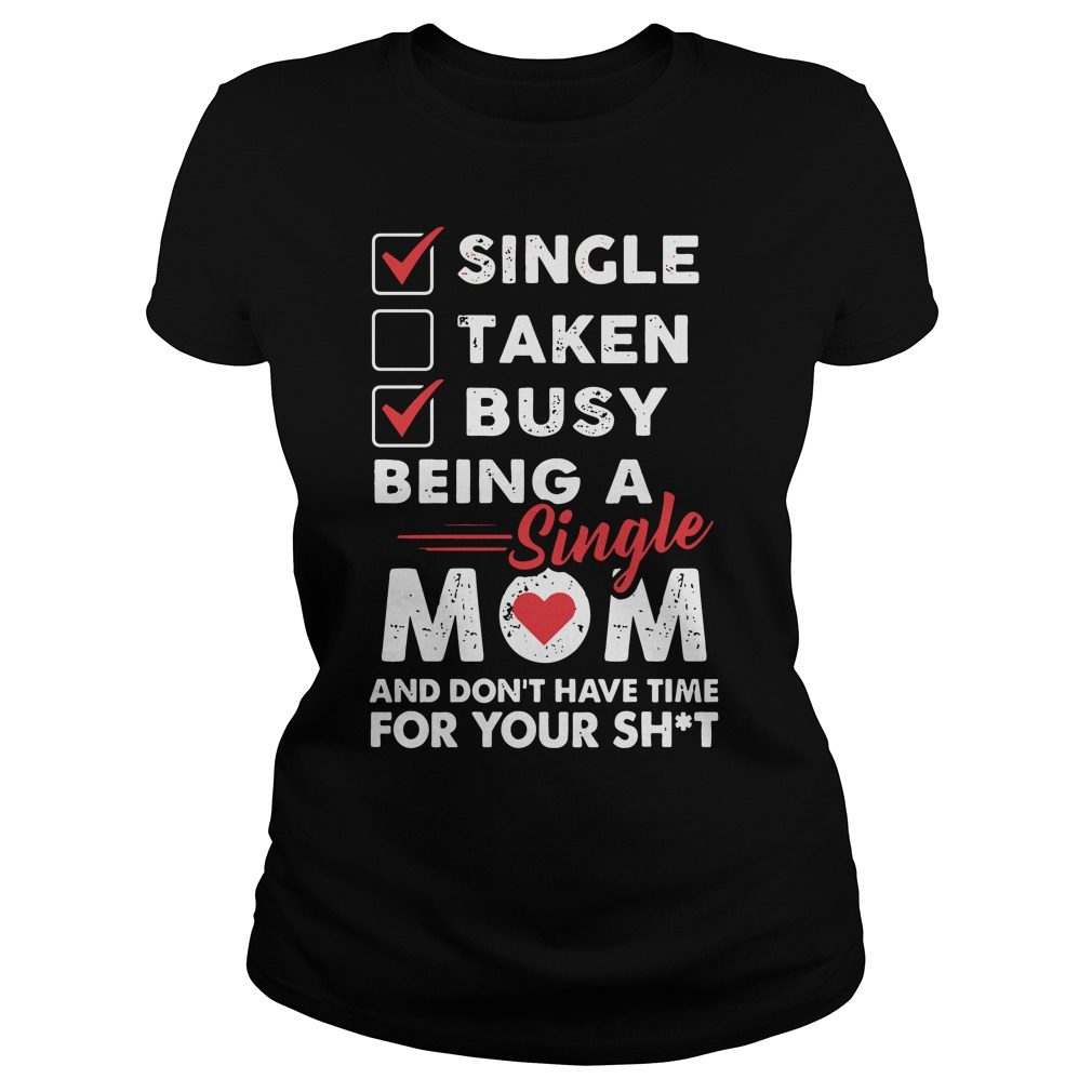 Single Taken Busy Being A Single Mom Ladies tee