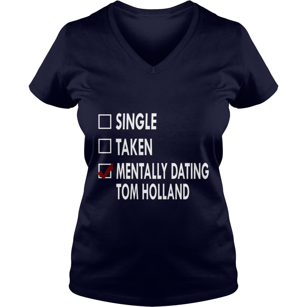 Single Taken Mentally Dating Tom Holland V-neck t-shirt