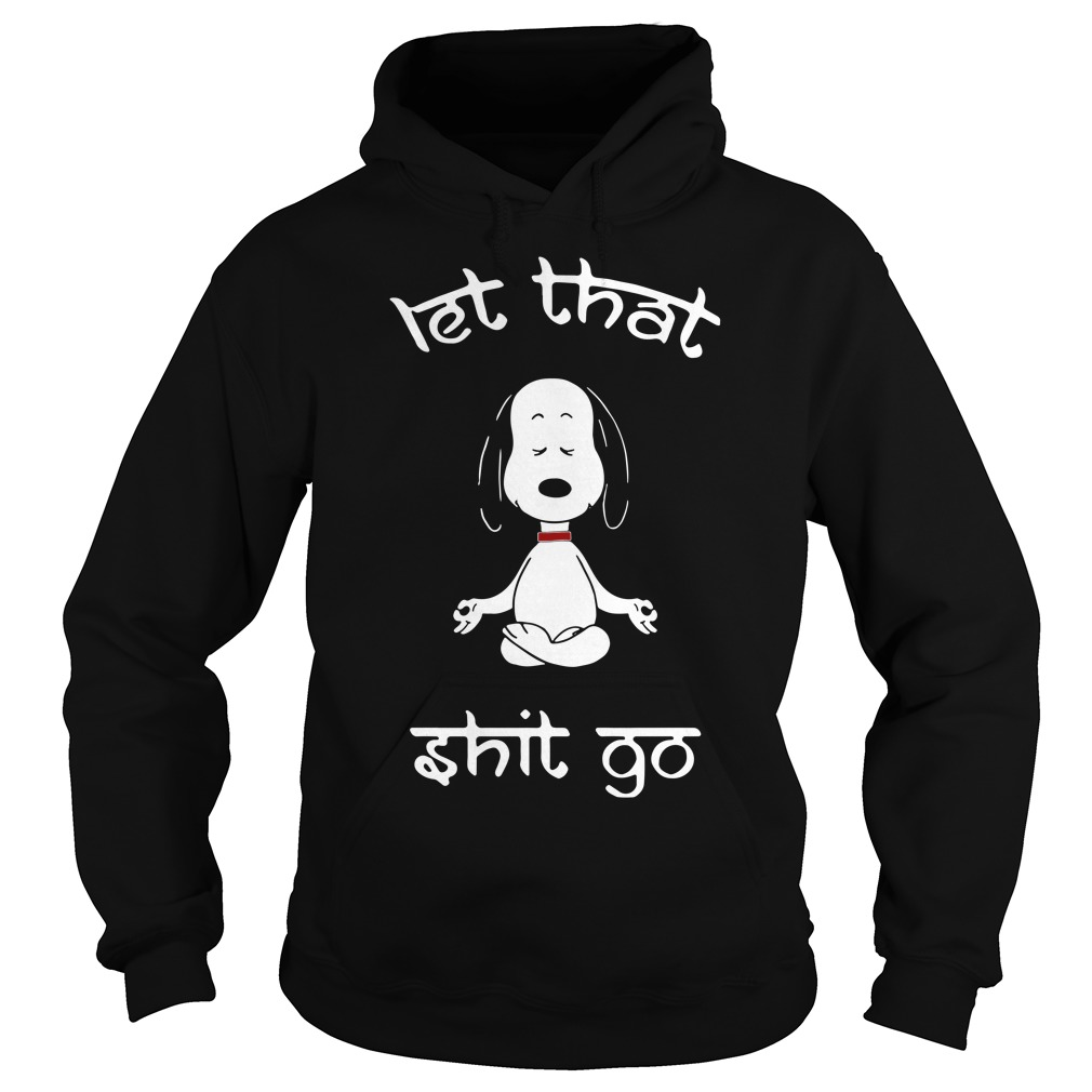 Snoopy Let That Shit Go Hoodie
