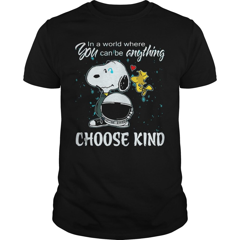 Snoopy World Can Anything Choose Kind Shirt