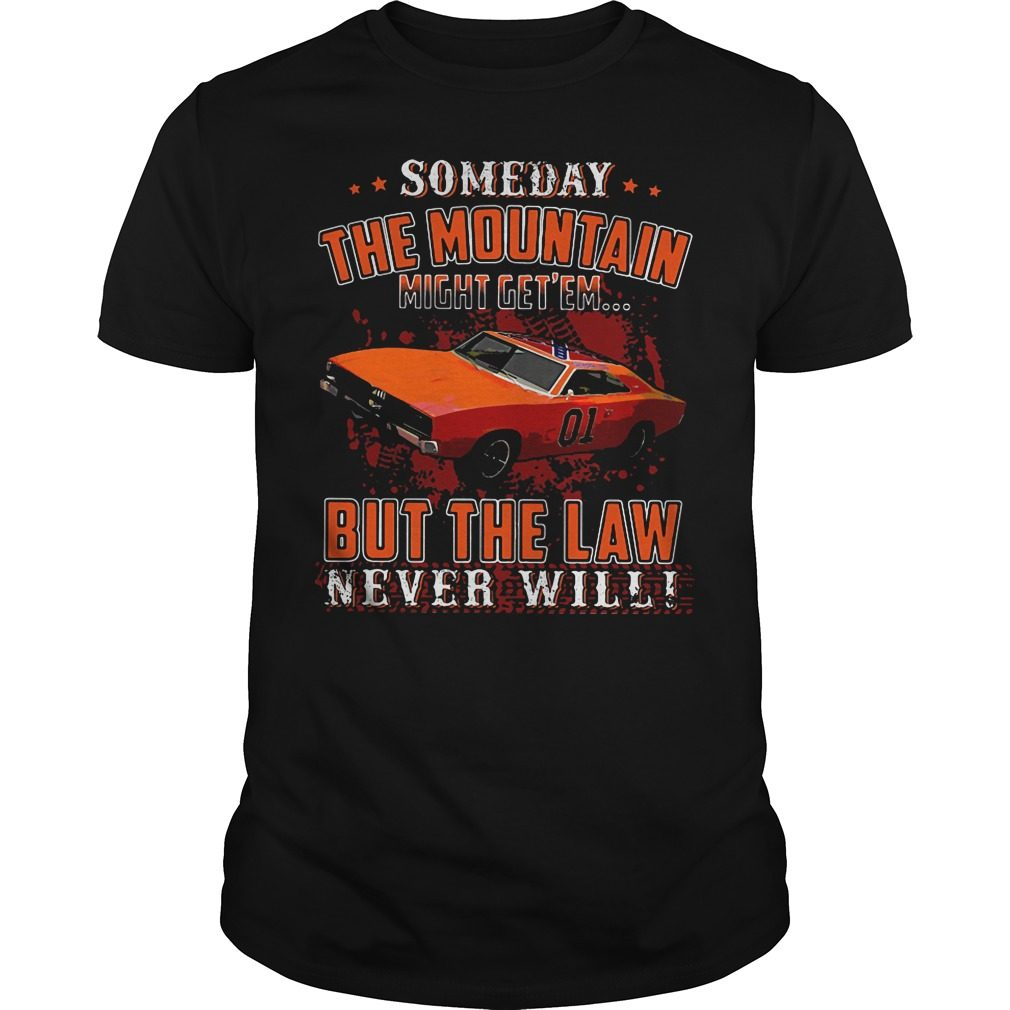 Someday Mountain Might Get Em Car Law Never Wil Shirt