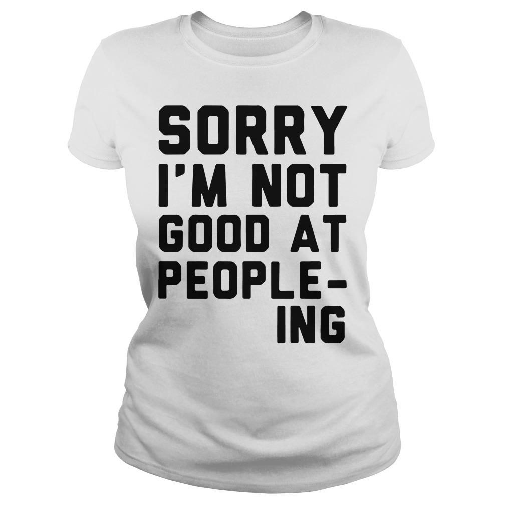 Sorry Im Not Good People Ing Ladies Tee