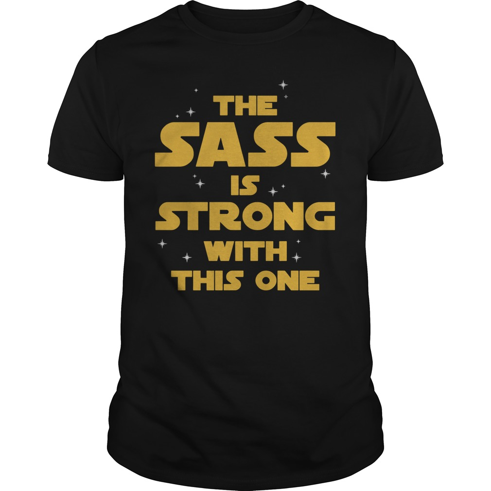 Star Wars The Sass Is Strong With This One Shirt
