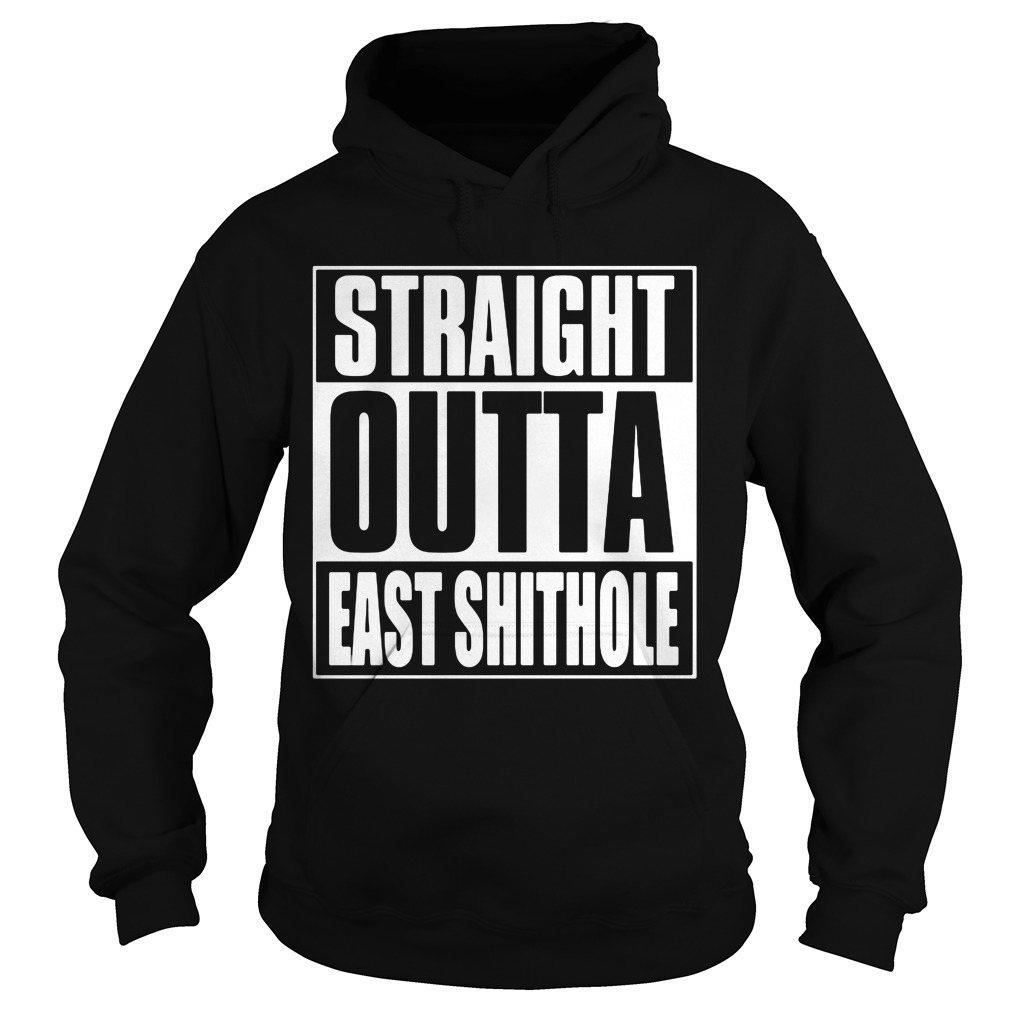 Straight Outta East Shithole Hoodie