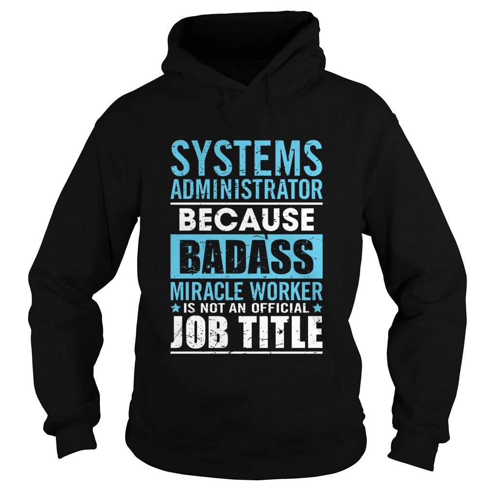 Systems Administrator Badass Miracle Worker Not Official Job Title Hoodie