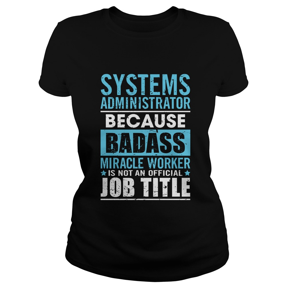 Systems Administrator Badass Miracle Worker Not Official Job Title Ladies Tee