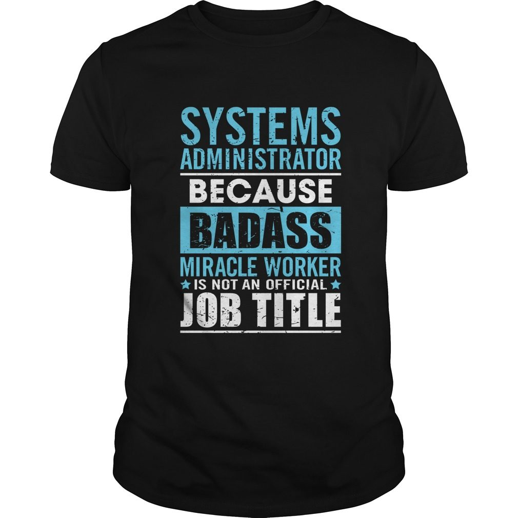Systems Administrator Badass Miracle Worker Not Official Job Title Shirt