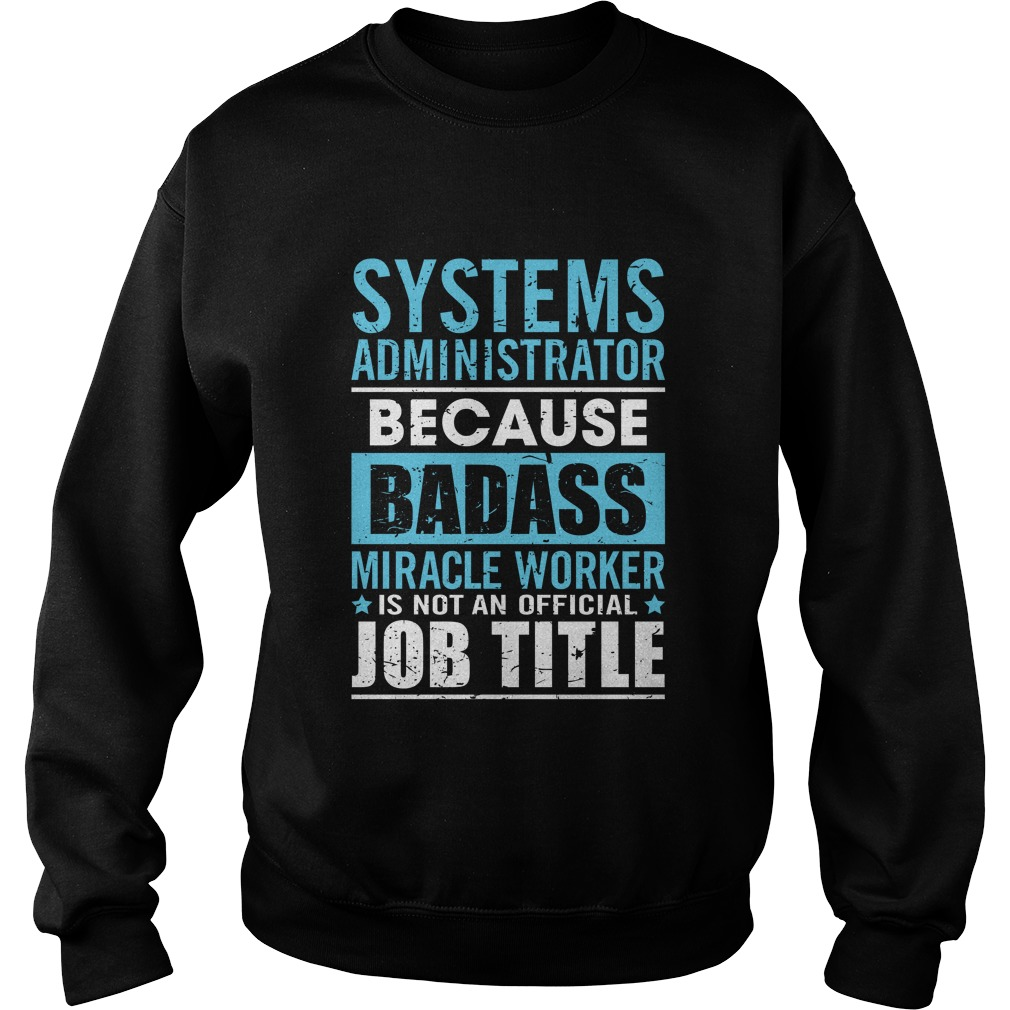 Systems Administrator Badass Miracle Worker Not Official Job Title Sweater