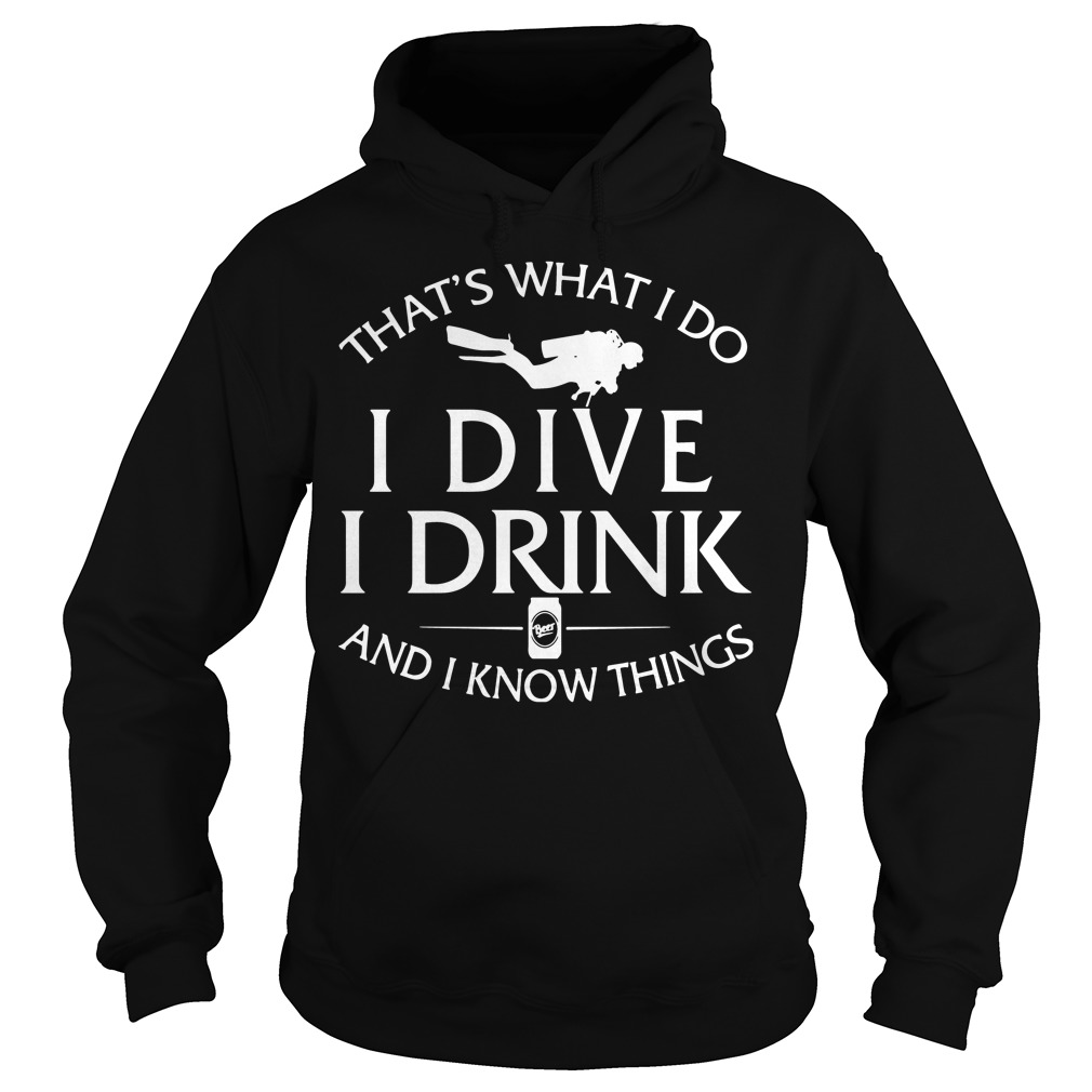 Thats What I Do I Dive I Drink And I Know Things Hoodie